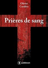 """ Prières de Sang"" de Olivier Casaliva"